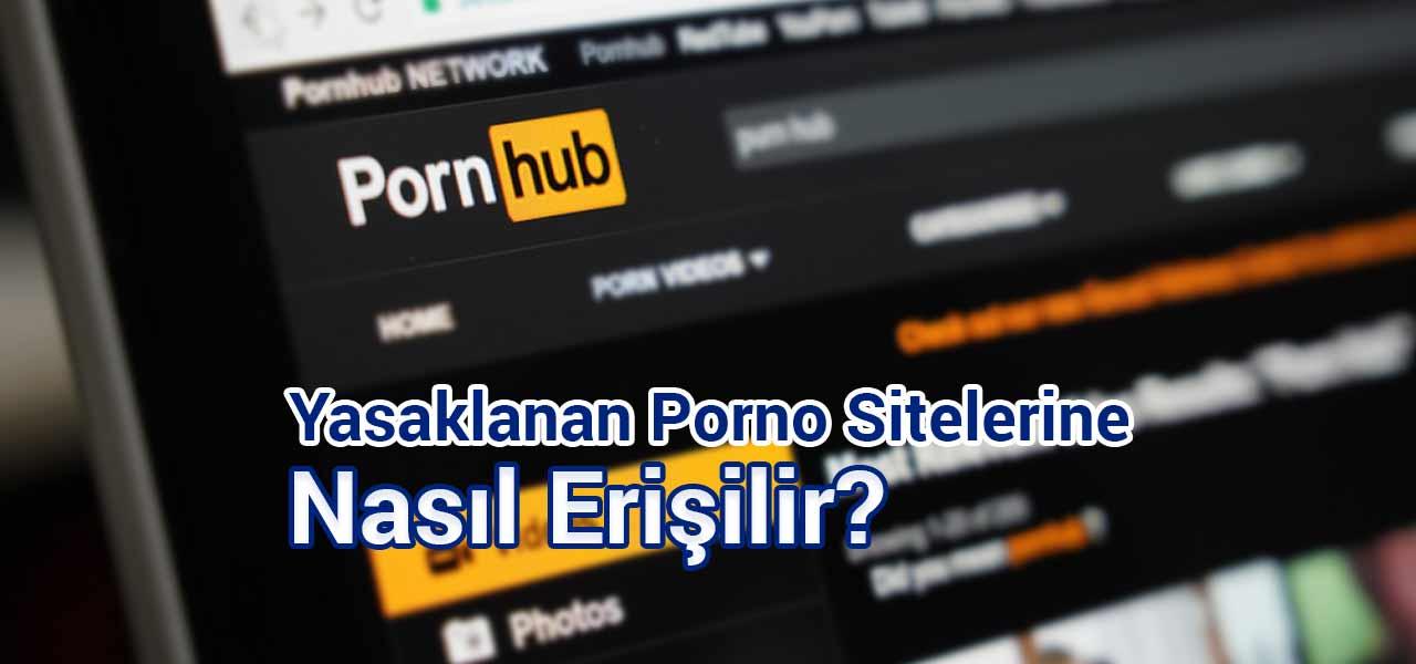 yasak porno sitelerine erişmek